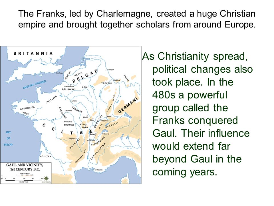 The Franks, led by Charlemagne, created a huge Christian empire and brought together scholars from around Europe.