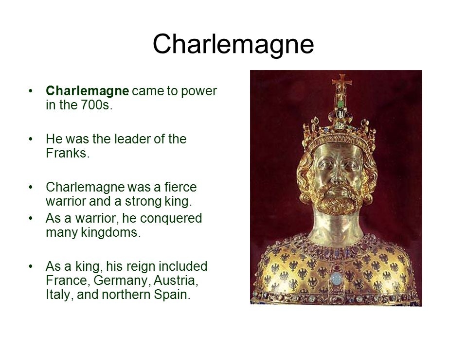 Charlemagne Charlemagne came to power in the 700s.