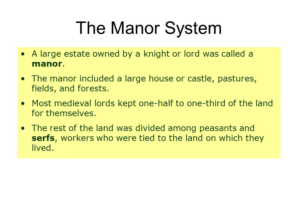 The Manor System A large estate owned by a knight or lord was called a manor.