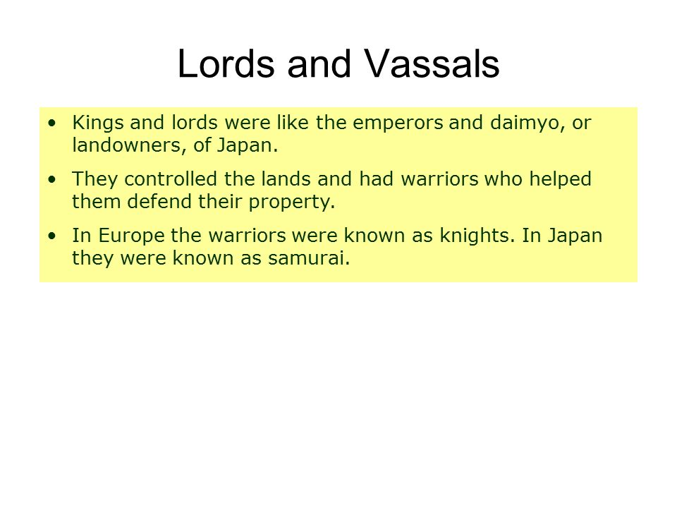 Lords and Vassals Kings and lords were like the emperors and daimyo, or landowners, of Japan.