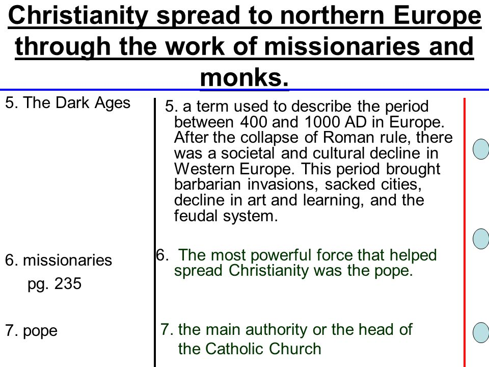 Christianity spread to northern Europe through the work of missionaries and monks.