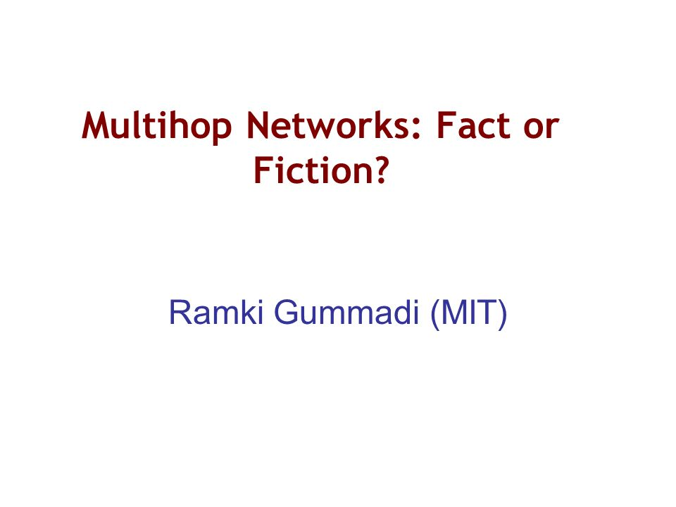 Multihop Networks: Fact or Fiction