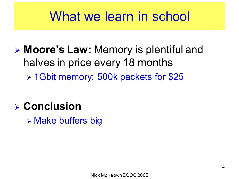 What we learn in school Moore's Law: Memory is plentiful and halves in price every 18 months. 1Gbit memory: 500k packets for $25.