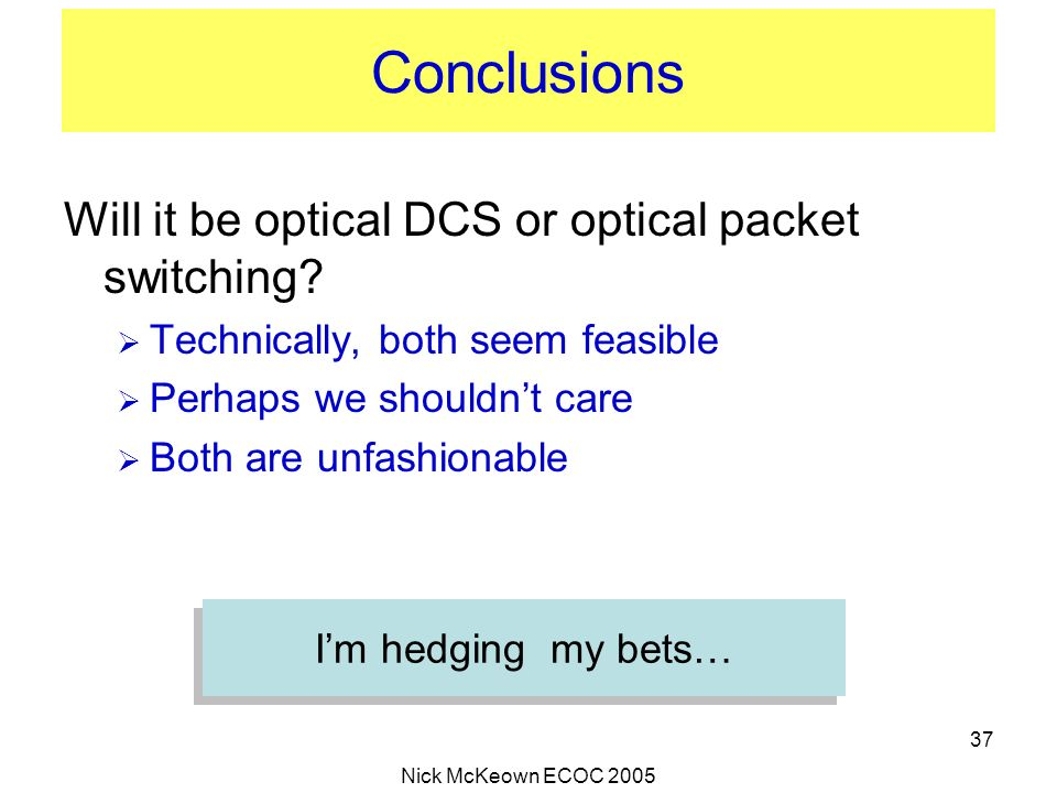 Conclusions Will it be optical DCS or optical packet switching