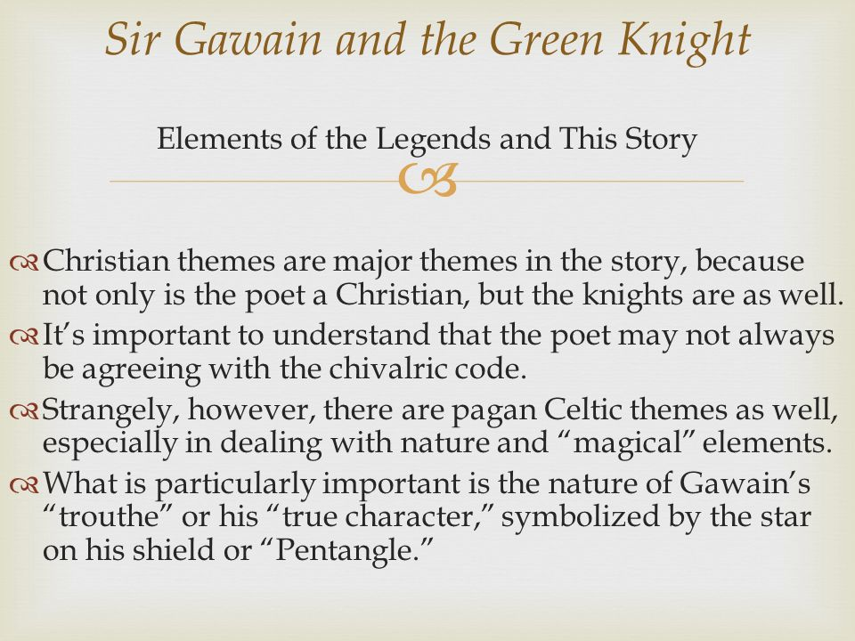 "sir gawain and the green knight christian elements In sir gawain and green knight, supernatural plays a simlar role  once again,  pagan and christian elements blending, the ""spell"" keeps them from obtaining."