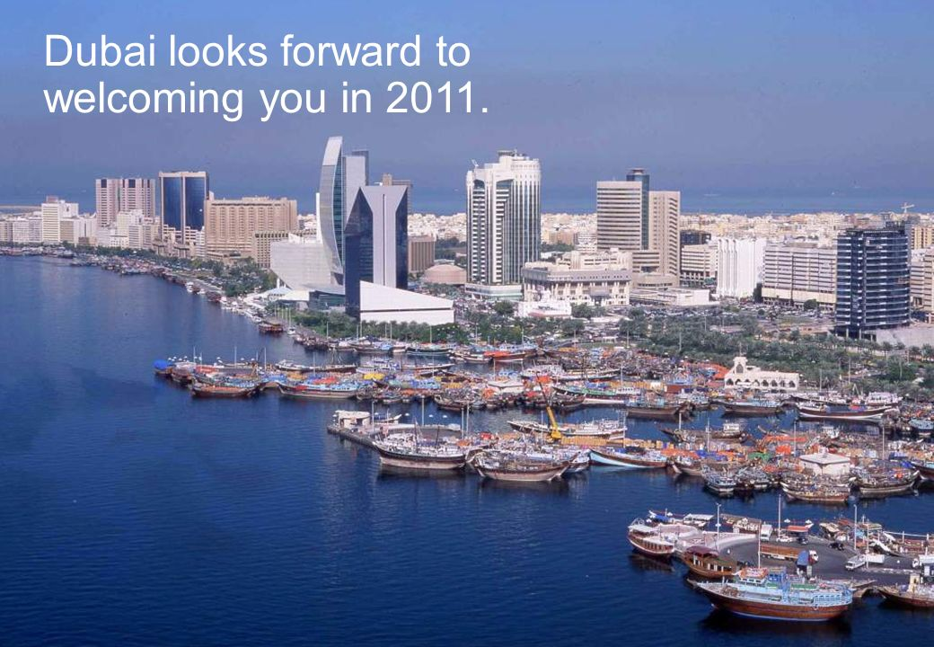 Dubai looks forward to welcoming you in 2011.