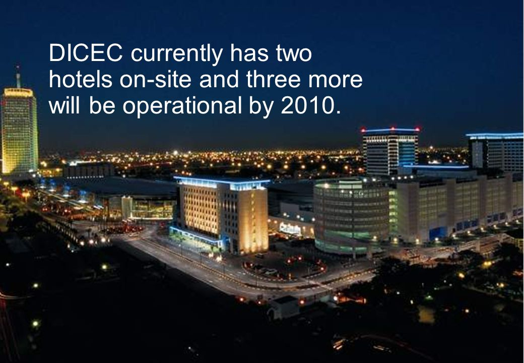 DICEC currently has two hotels on-site and three more will be operational by 2010.
