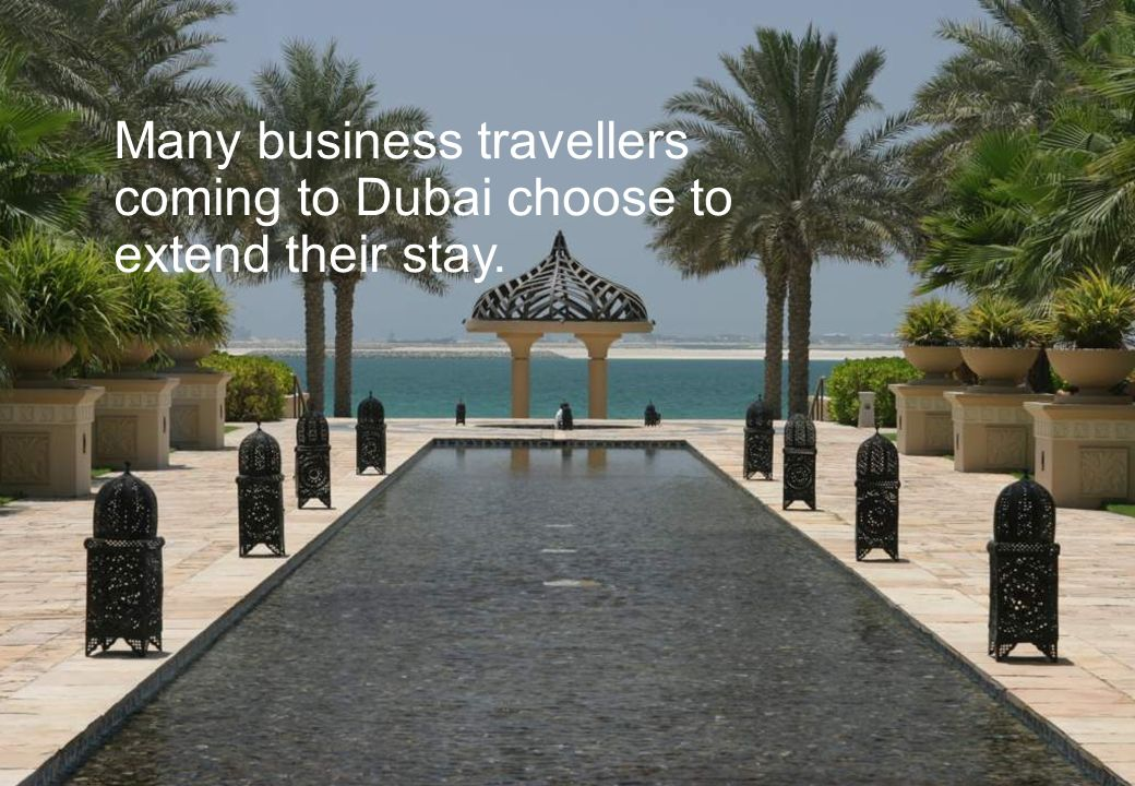 Many business travellers coming to Dubai choose to extend their stay.