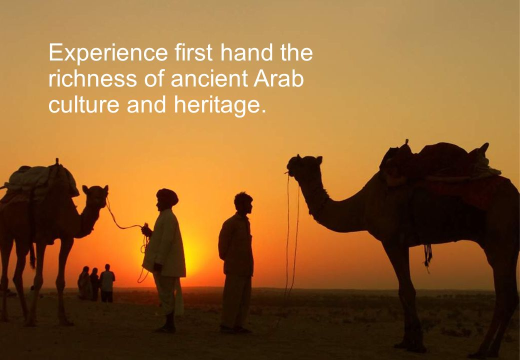 Experience first hand the richness of ancient Arab culture and heritage.