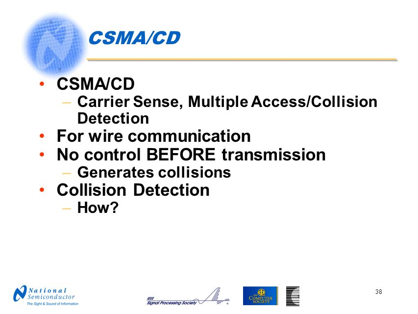 CSMA/CD CSMA/CD For wire communication No control BEFORE transmission