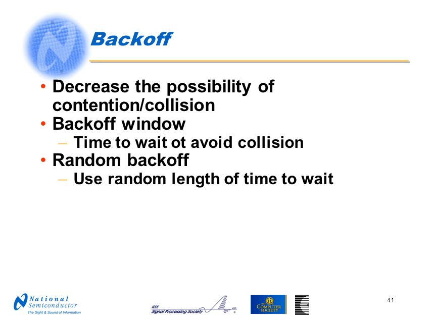 Backoff Decrease the possibility of contention/collision