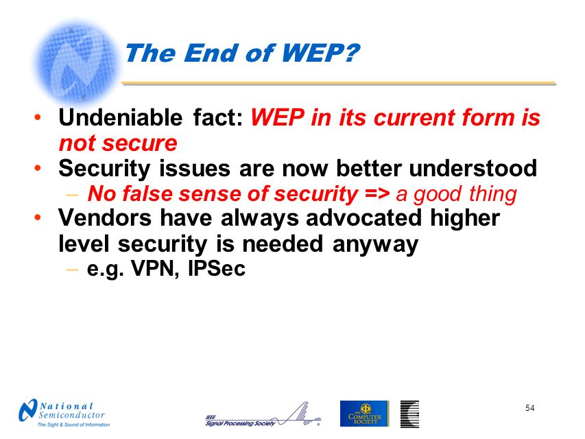 The End of WEP Undeniable fact: WEP in its current form is not secure