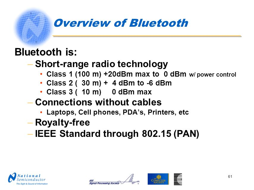 Overview of Bluetooth Bluetooth is: Short-range radio technology