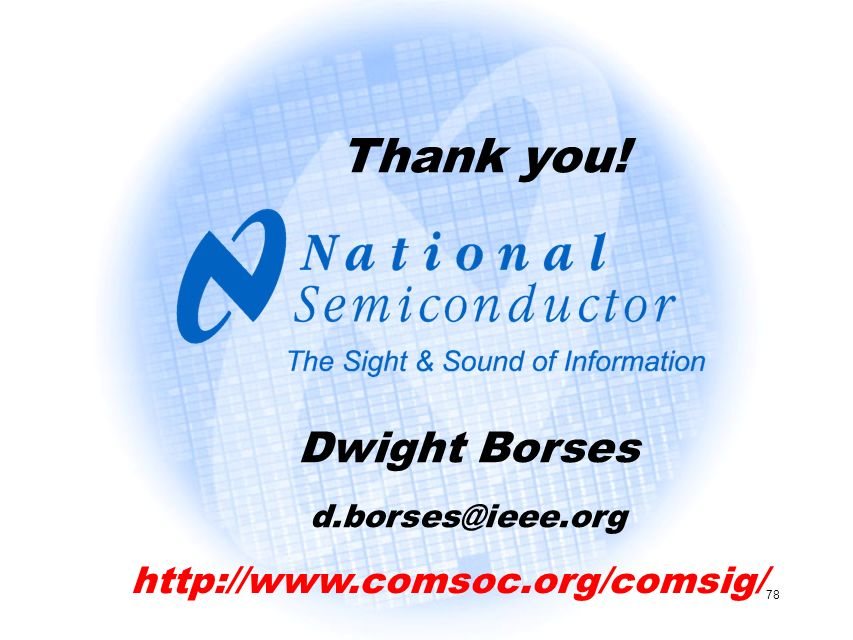 Thank you! Dwight Borses http://www.comsoc.org/comsig/