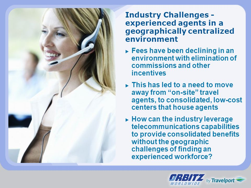 Industry Challenges - experienced agents in a geographically centralized environment