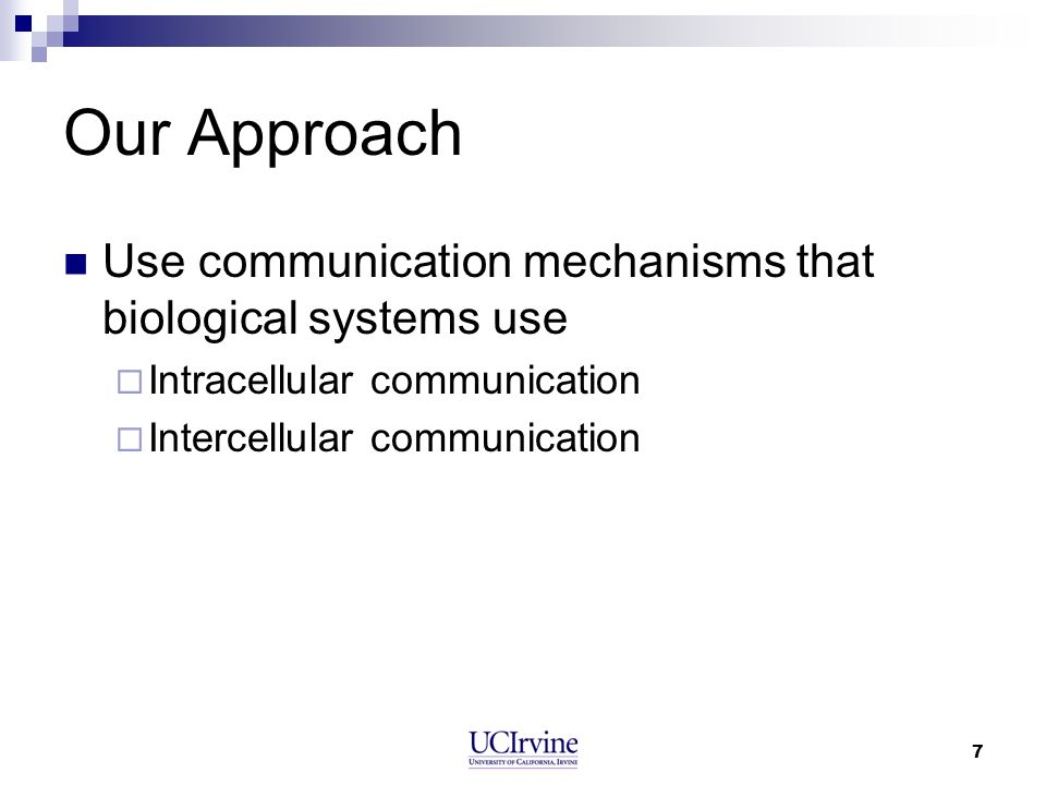 Our Approach Use communication mechanisms that biological systems use