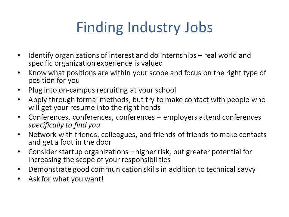 Finding Industry Jobs Identify organizations of interest and do internships – real world and specific organization experience is valued.