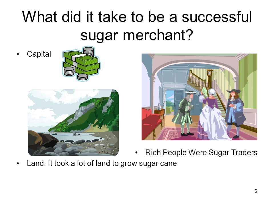 What did it take to be a successful sugar merchant