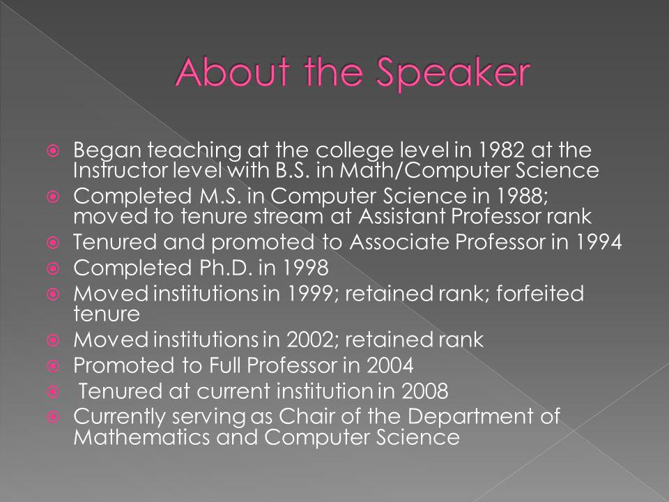 About the Speaker Began teaching at the college level in 1982 at the Instructor level with B.S. in Math/Computer Science.