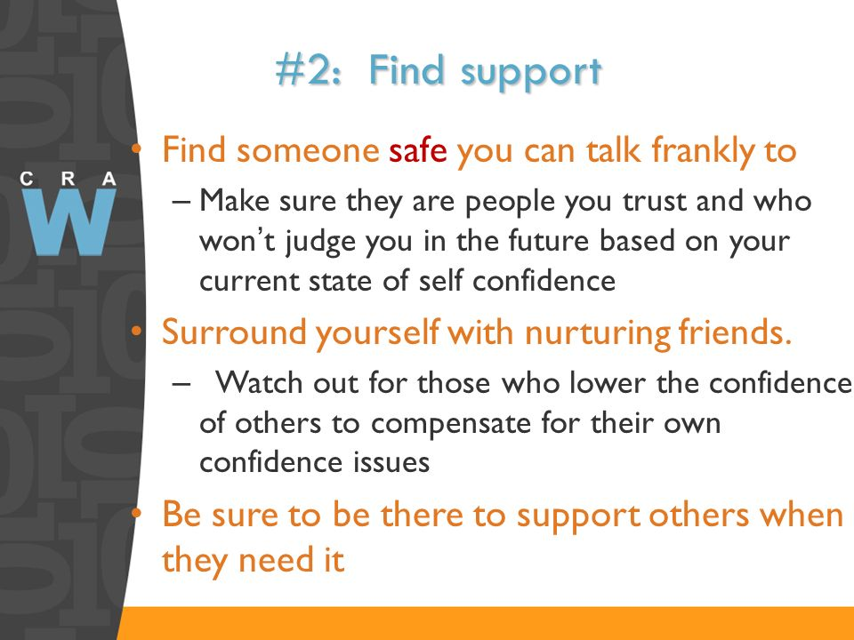 #2: Find support Find someone safe you can talk frankly to