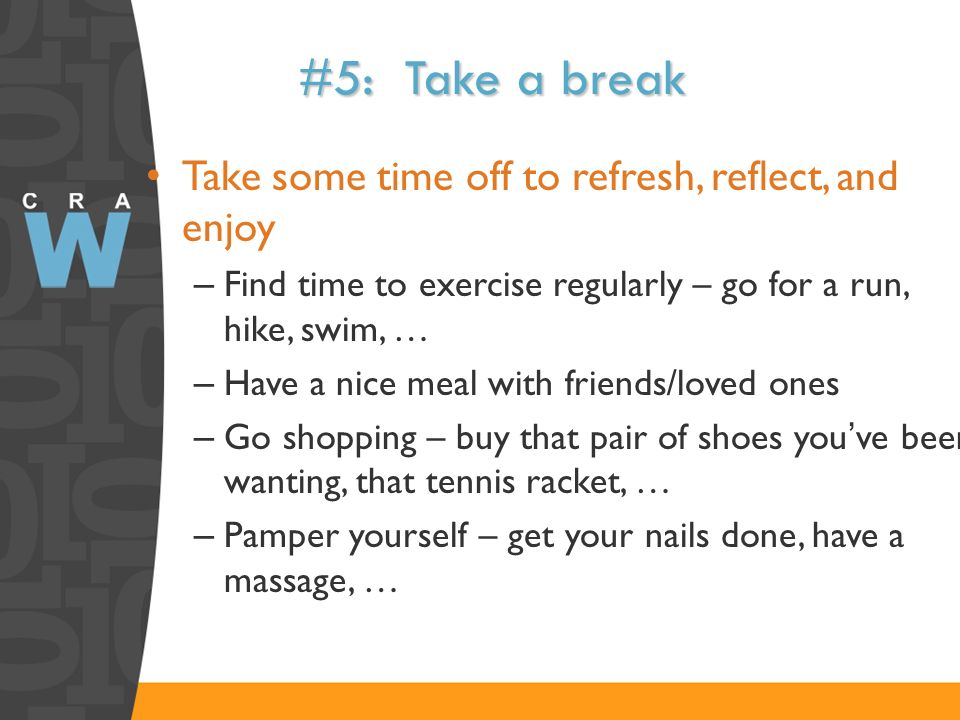 #5: Take a break Take some time off to refresh, reflect, and enjoy