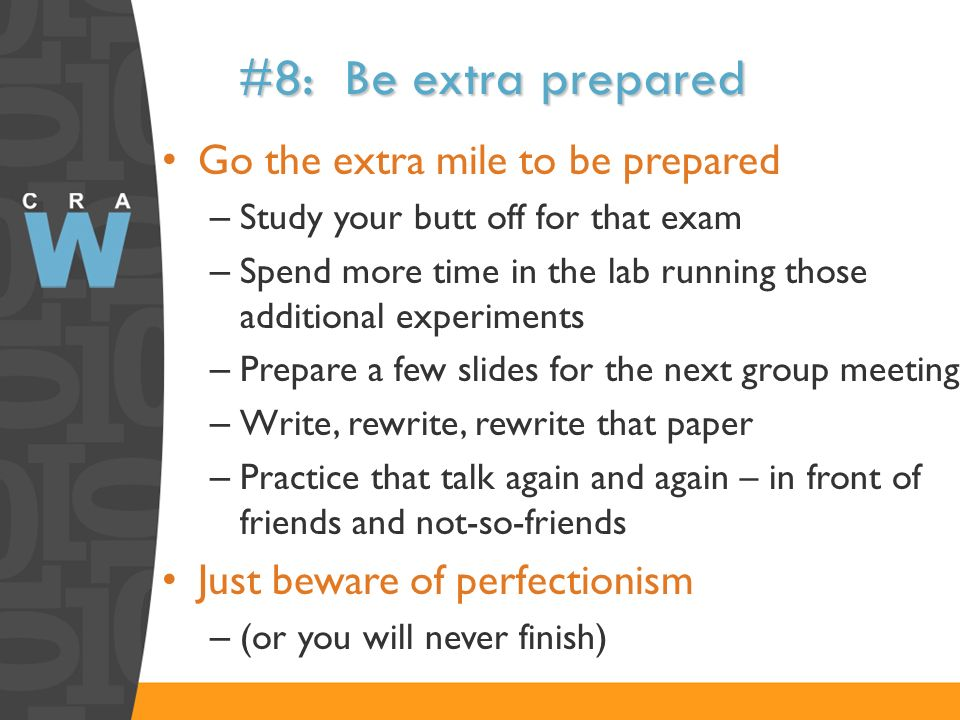 #8: Be extra prepared Go the extra mile to be prepared