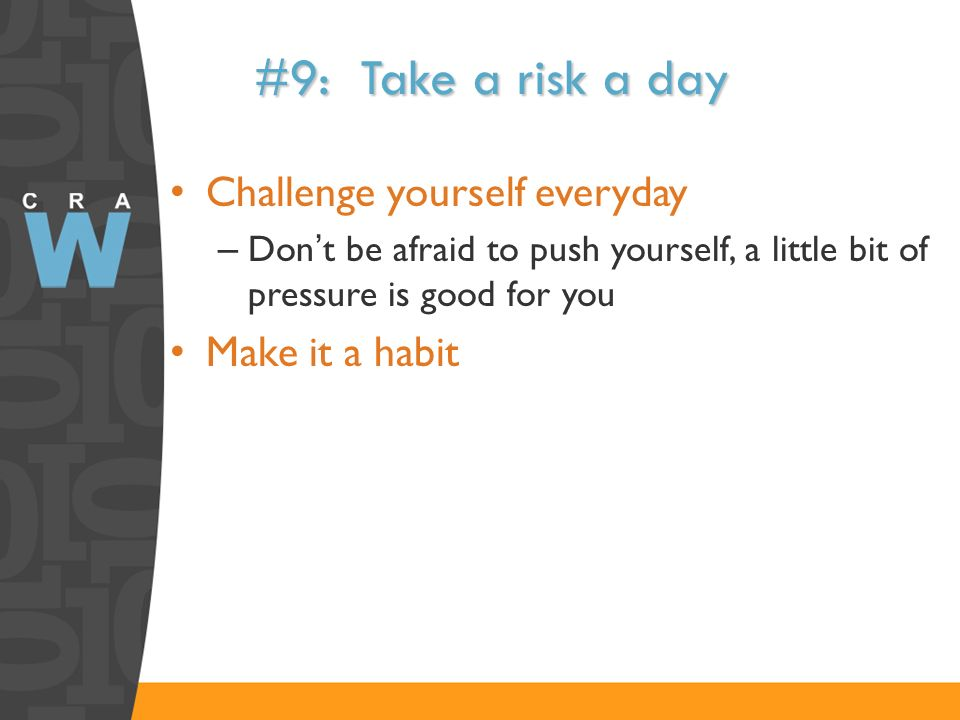 #9: Take a risk a day Challenge yourself everyday Make it a habit