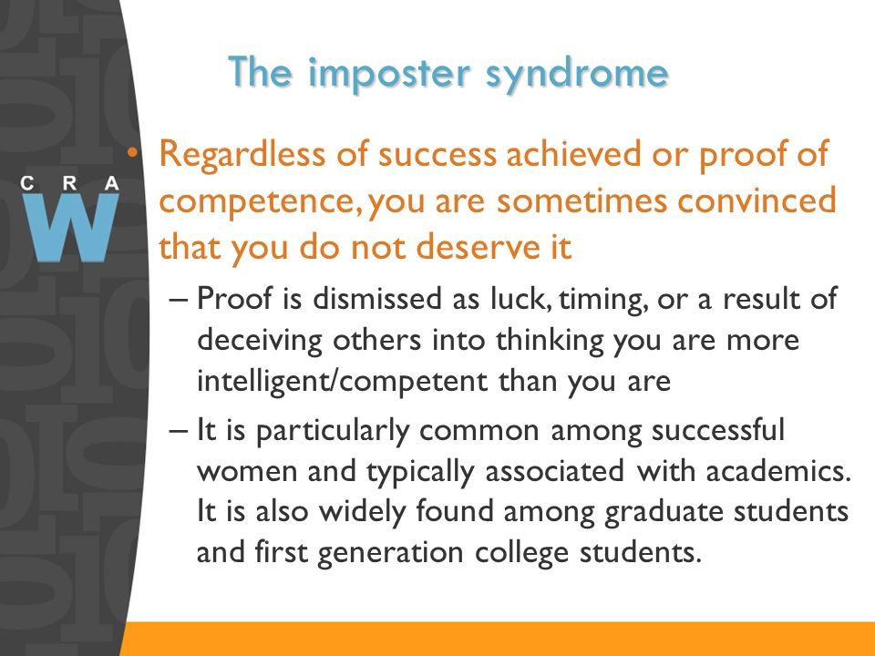 The imposter syndrome Regardless of success achieved or proof of competence, you are sometimes convinced that you do not deserve it.