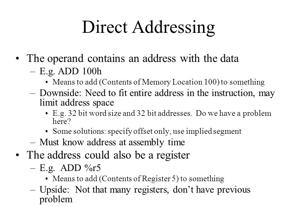 Direct Addressing The operand contains an address with the data