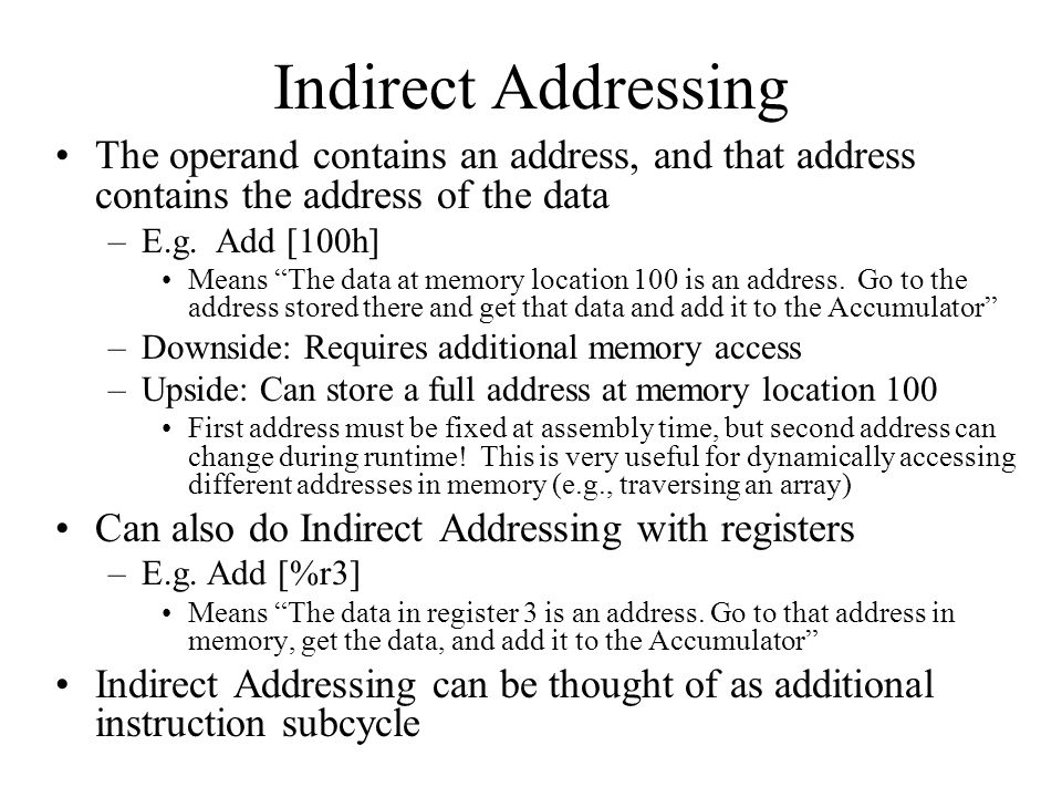 Indirect Addressing The operand contains an address, and that address contains the address of the data.