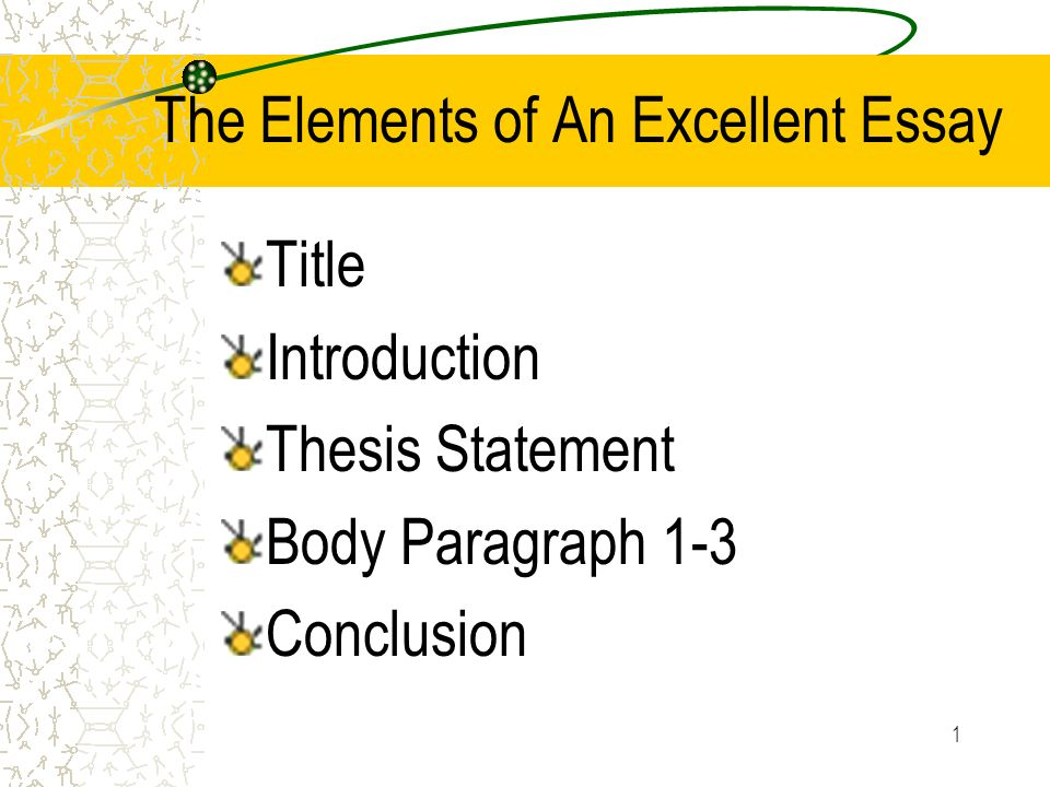 "elements of an excellent essay Components of a successful essay 1 thesis: an essay's main proposition from ""elements of the academic essay,"" by gordon harvey."