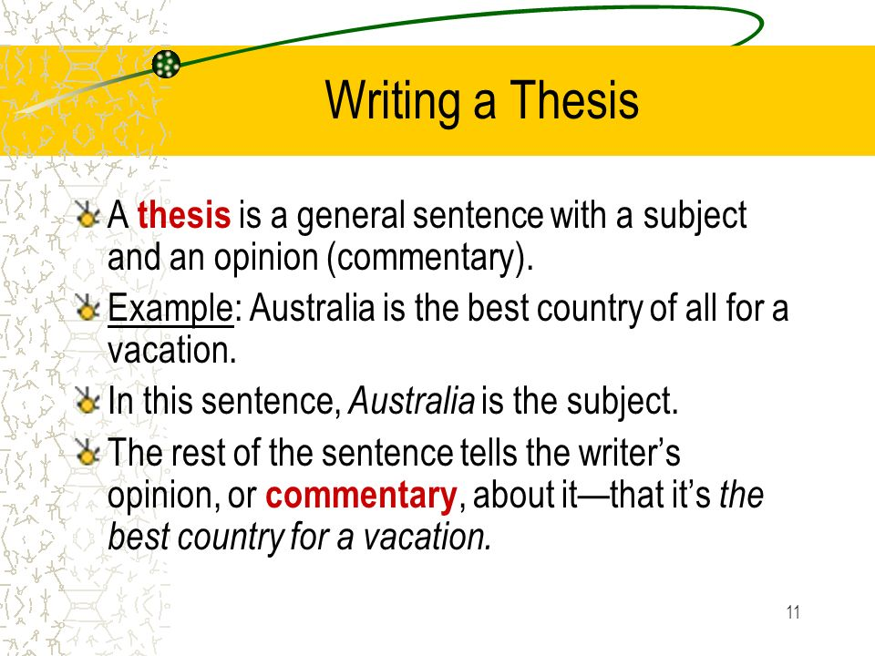 Writing a Thesis A thesis is a general sentence with a subject and an opinion (commentary).