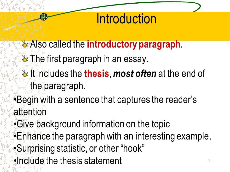 Introduction Also called the introductory paragraph.
