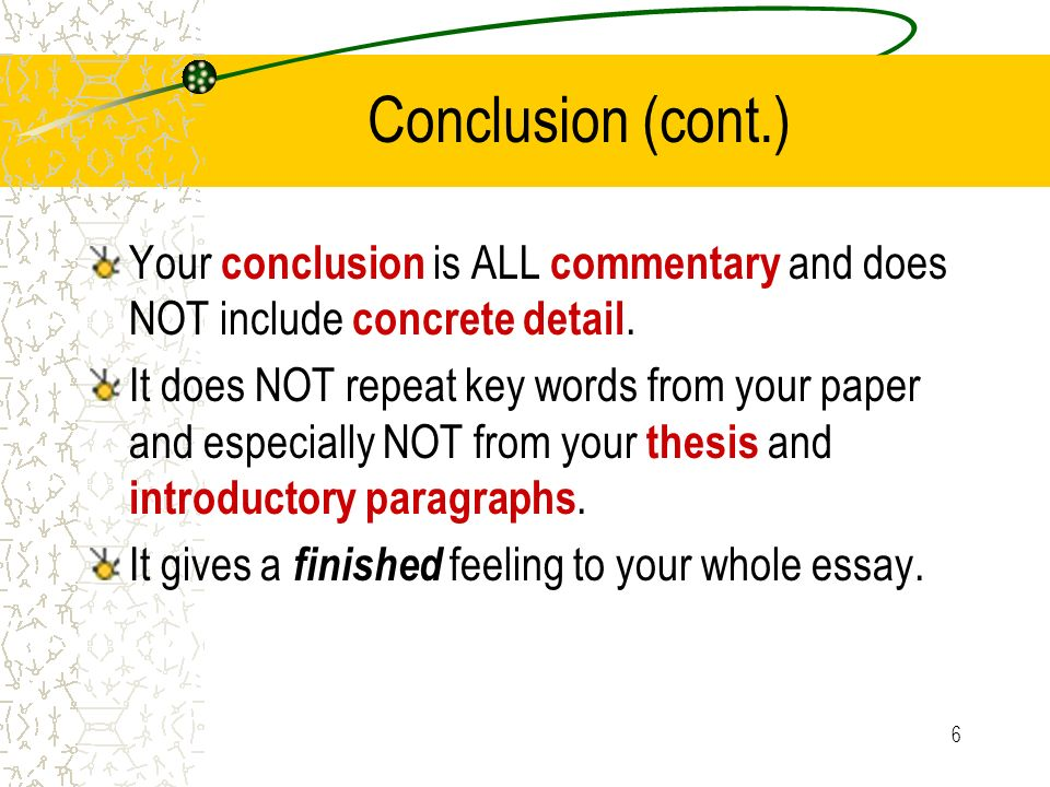 Conclusion (cont.) Your conclusion is ALL commentary and does NOT include concrete detail.