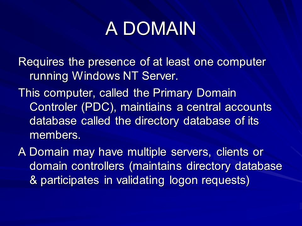 A DOMAIN Requires the presence of at least one computer running Windows NT Server.