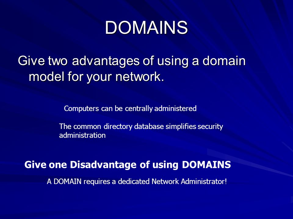 DOMAINS Give two advantages of using a domain model for your network.