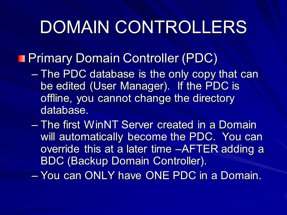DOMAIN CONTROLLERS Primary Domain Controller (PDC)