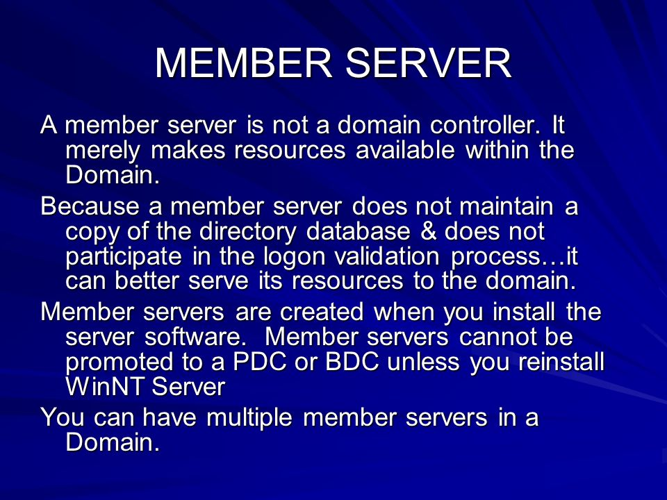 MEMBER SERVER A member server is not a domain controller. It merely makes resources available within the Domain.