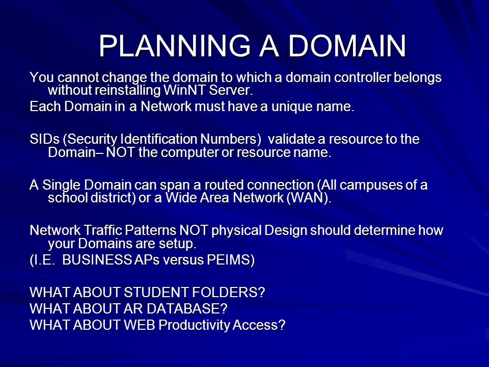 PLANNING A DOMAIN You cannot change the domain to which a domain controller belongs without reinstalling WinNT Server.
