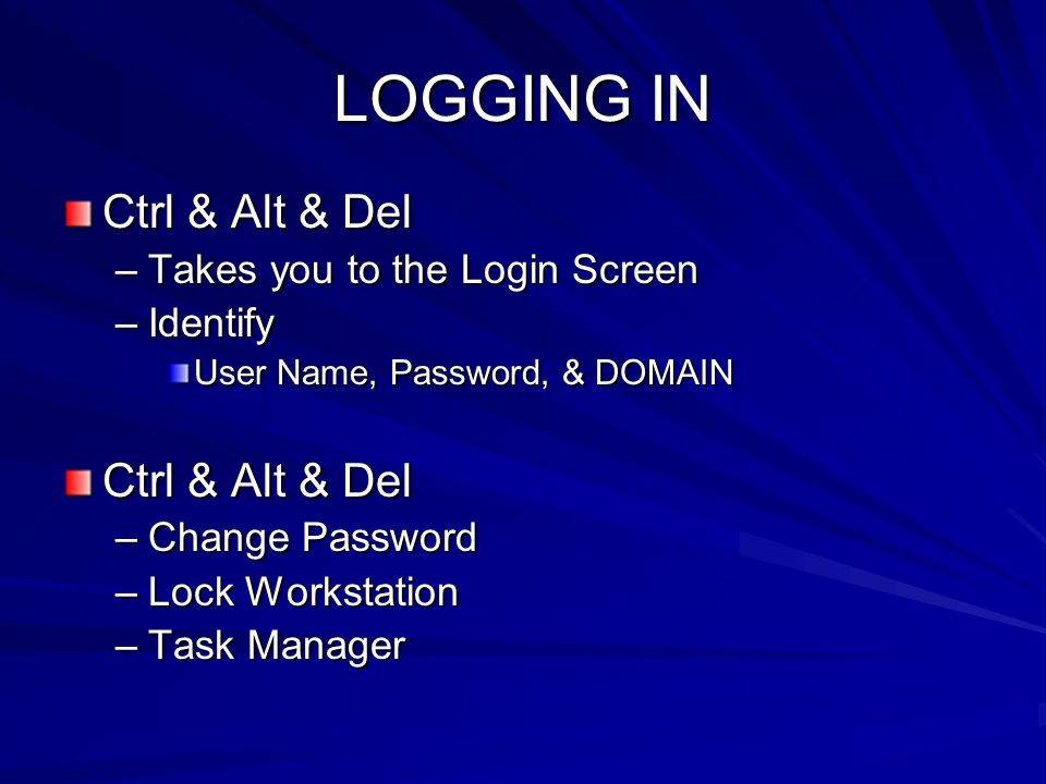 LOGGING IN Ctrl & Alt & Del Takes you to the Login Screen Identify