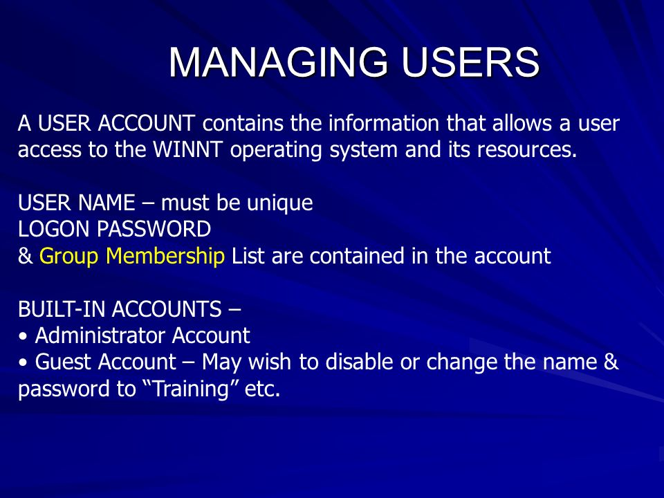 MANAGING USERS A USER ACCOUNT contains the information that allows a user access to the WINNT operating system and its resources.