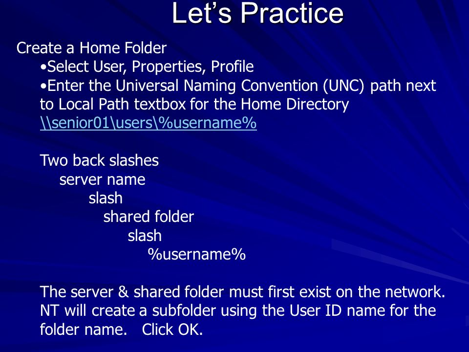 Let's Practice Create a Home Folder Select User, Properties, Profile