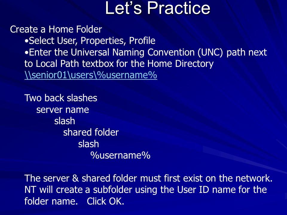 Let's Practice Create a Home Folder Select User, Properties, Profile