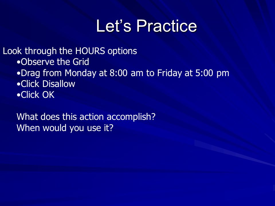 Let's Practice Look through the HOURS options Observe the Grid