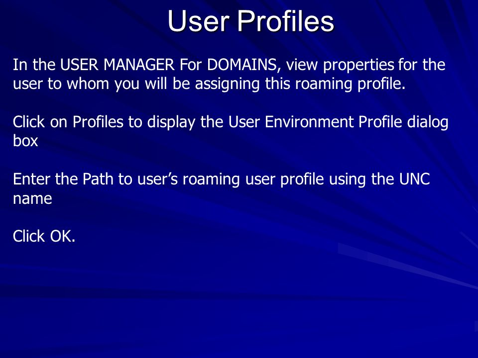User Profiles In the USER MANAGER For DOMAINS, view properties for the user to whom you will be assigning this roaming profile.