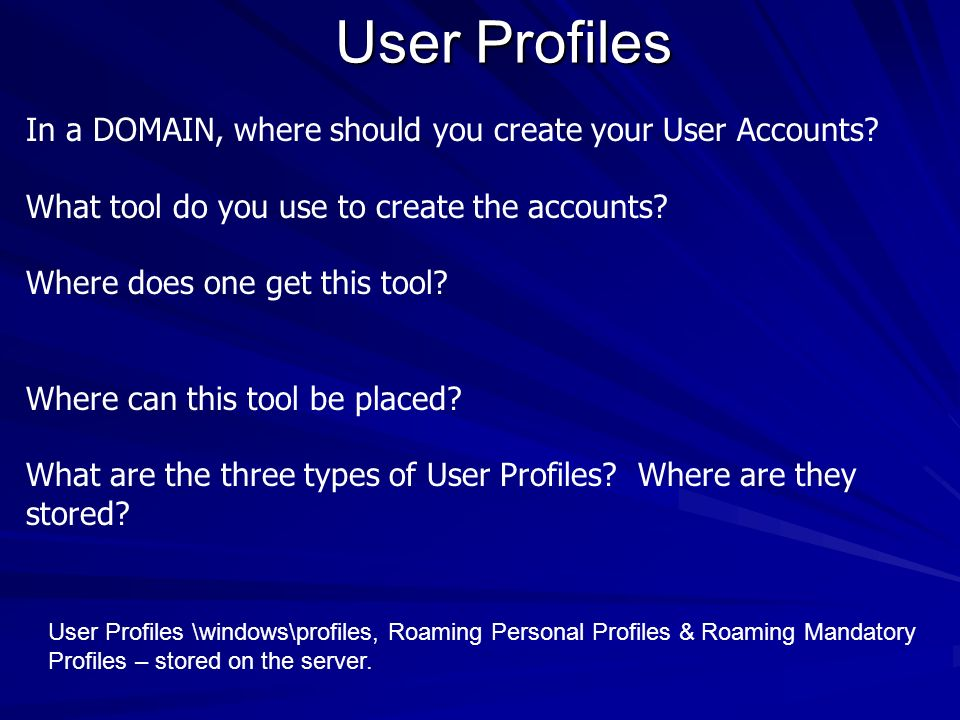 User Profiles In a DOMAIN, where should you create your User Accounts