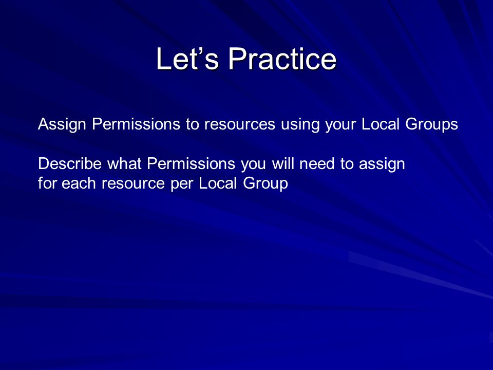 Let's Practice Assign Permissions to resources using your Local Groups
