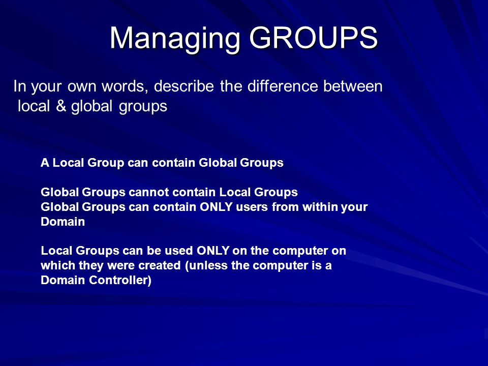 Managing GROUPS In your own words, describe the difference between