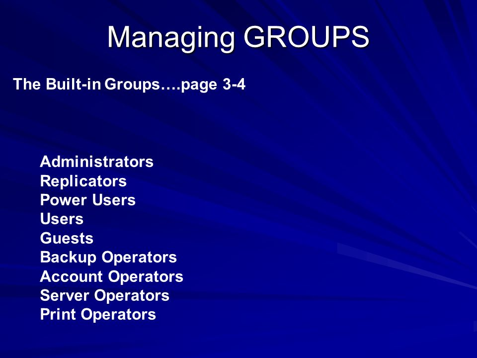Managing GROUPS The Built-in Groups….page 3-4 Administrators