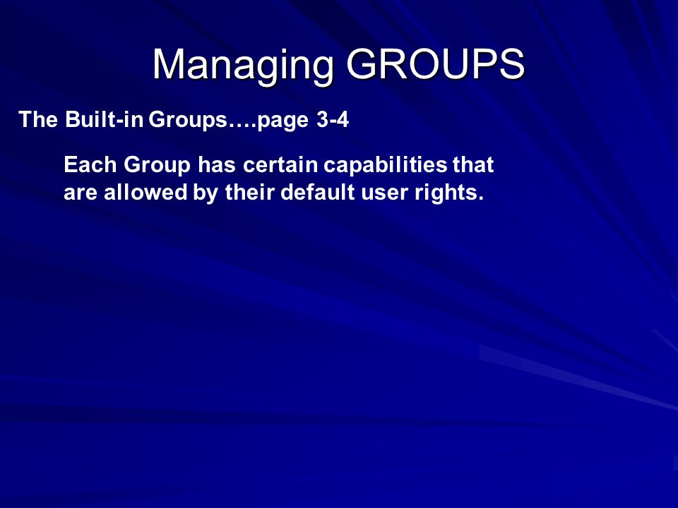 Managing GROUPS The Built-in Groups….page 3-4